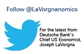 Follow Deutsche Bank's Chief US Economist Joseph LaVorgna on Twitter @LaVorgnanomics